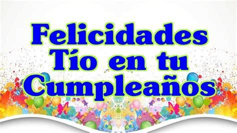felicidades en tu d 237 imagenes de feliz cumple anos tio felicidades hoy en tu cumplea 241 os t 237 o frases para un d
