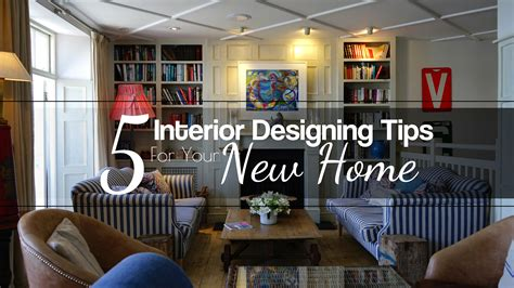 interior designing tips 5 interior designing tips for your new home