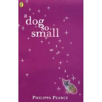 a dog so small a dog so small by philippa pearce reviews discussion bookclubs lists