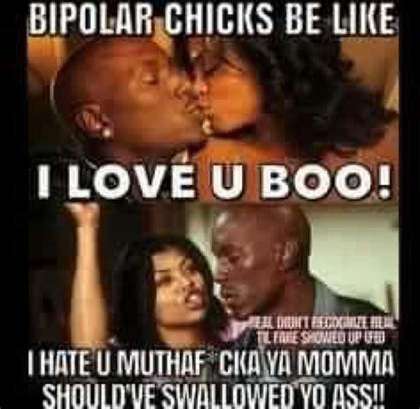 Baby Boy Movie Memes - bipolar chicks be like i love you boo i hate you