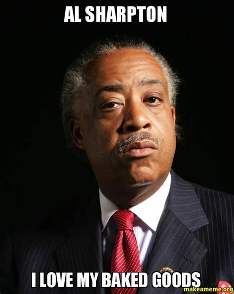 Al Meme - al sharpton i love my baked goods make a meme