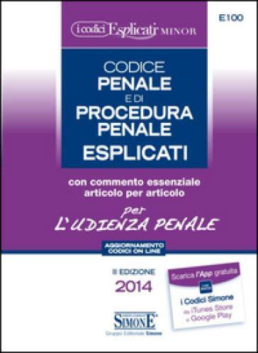 penale di codice penale e di procedura penale esplicati per l