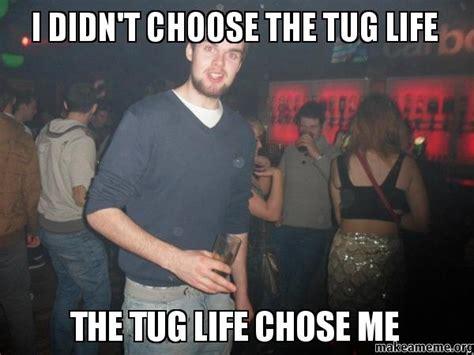 tugboat meme i didn t choose the tug life the tug life chose me