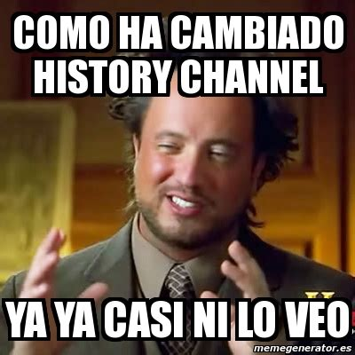 Meme Generator History Channel - meme ancient aliens como ha cambiado history channel ya