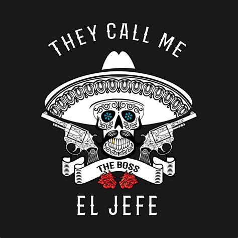 They Call Me they call me el jefe shirt joke el jefe t shirt