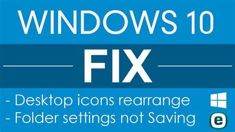 windows keeps resetting desktop icons windows 10 fix desktop icons rearrange folder settings not