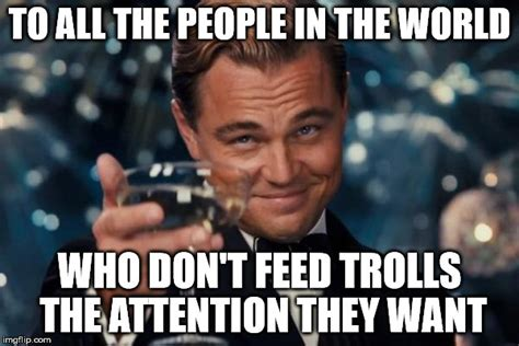 Don T Feed The Trolls Meme - leonardo dicaprio cheers meme imgflip