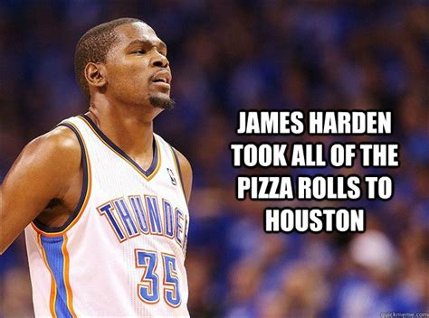 Kevin Durant Memes - james harden took all of the pizza rolls to houston