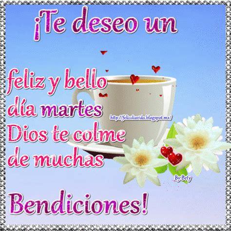 imagenes de feliz martes y bendiciones feliz d 205 a a la vida un feliz d 237 a con dios pinterest