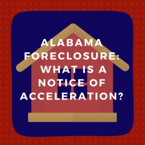 Mortgage Acceleration Letter alabama foreclosure what is a notice of acceleration