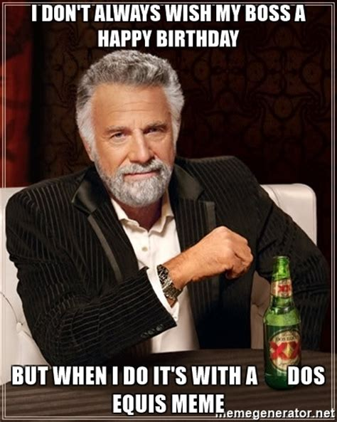 Most Interesting Man Birthday Meme - i don t always wish my boss a happy birthday but when i do