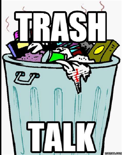 Meme Trash - trash talk memes com