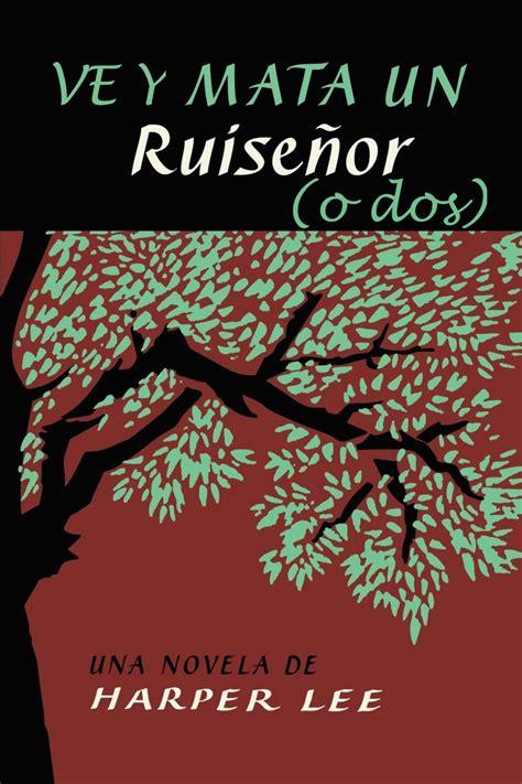 libro matar a un ruisenor harper lee ve y mata un ruise 241 or o dos libros prohibidos