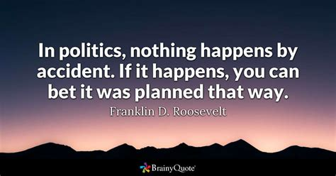 17 Best Political Quotes On Politics - in politics nothing happens by if it happens