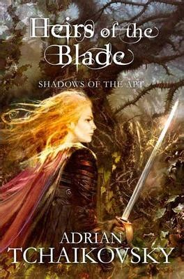 Heirs Of The Blade 1 heirs of the blade adrian tchaikovsky 9780330541299