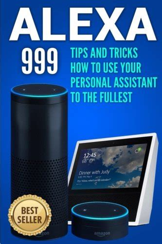 1001 tips and tricks how to use your devices echo second generation echo echo show echo look echo plus echo spot echo dot echo tap echo connect books tips and tricks how to use your personal assistant
