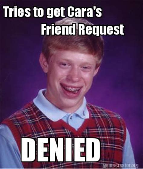 Denied Meme - meme creator tries to get cara s friend request denied