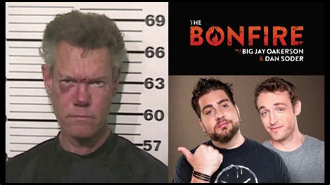 dan soder bonfire big jay oakerson the bonfire randy travis naked arrest tape w video big