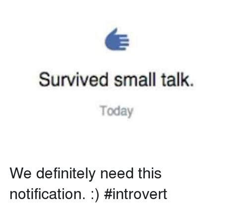 Small Talk Meme - survived small talk today we definitely need this