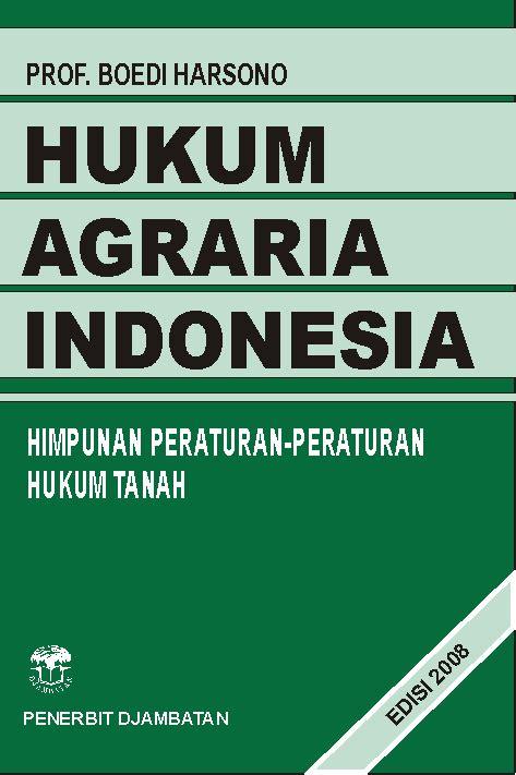 Hukum Agraria Indonesia Sejarah Pembentukan Boedi Harsono pt penerbit djambatan hukum agraria