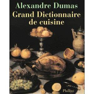 dictionnaire cuisine did you alexandre dumas wrote a 1 150 page cookbook