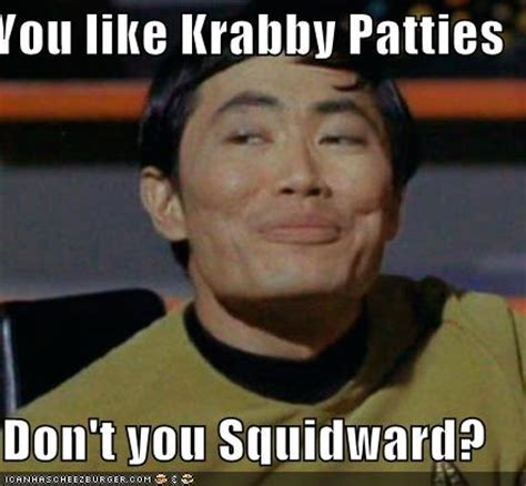 Patty Meme - you like krabby patties don t you squidward know your meme