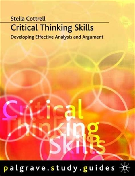 critical thinking your guide to effective argument successful analysis and independent study books critical thinking skills developing effective analysis