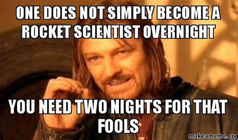 You Became A Meme - one does not simply become a rocket scientist overnight