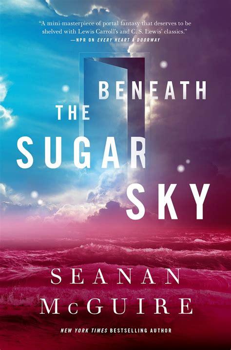 beneath the sugar sky wayward children books presenting beneath the sugar sky the third book of seanan