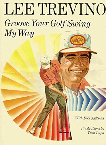 lee trevino groove your swing my way lee trevino author profile news books and speaking inquiries