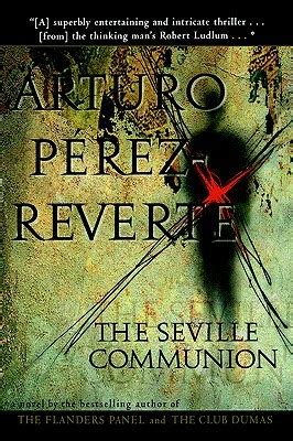 the seville communion the seville communion by arturo p 233 rez reverte reviews discussion bookclubs lists