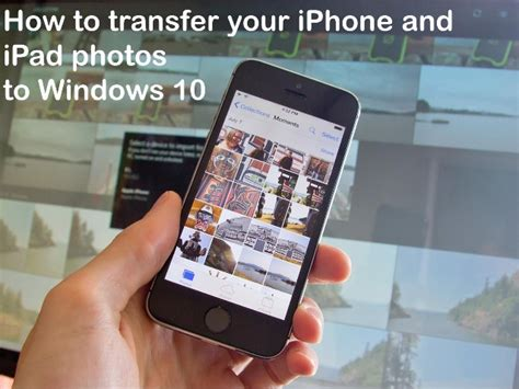 how to your to use a pad how to transfer your iphone and photos to windows 10