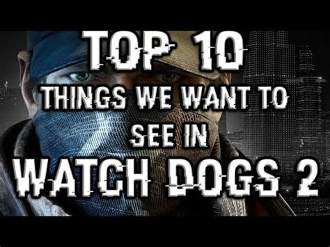 quot top 10 things we want to see in watch dogs 2 quot youtube