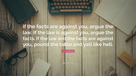 Pdf If You The Facts Argue The Facts by Carl Sandburg Quote If The Facts Are Against You Argue
