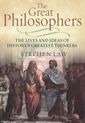 the great philosophers the the great philosophers by stephen law reviews discussion bookclubs lists