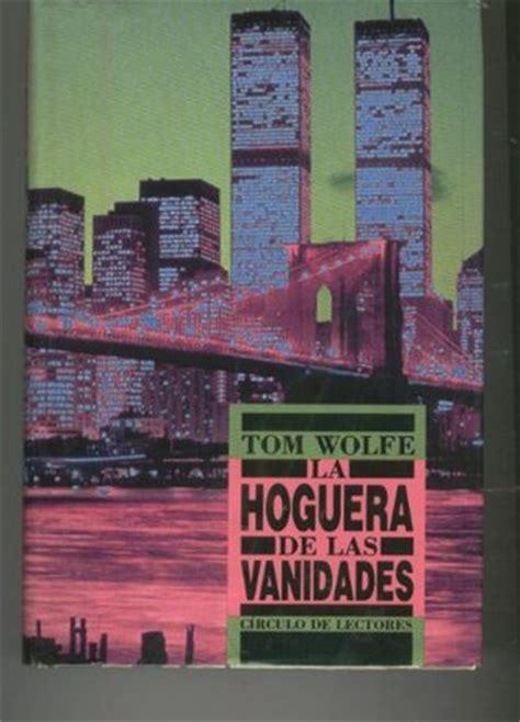 hoguera vanidades la hoguera de las vanidades by tom wolfe
