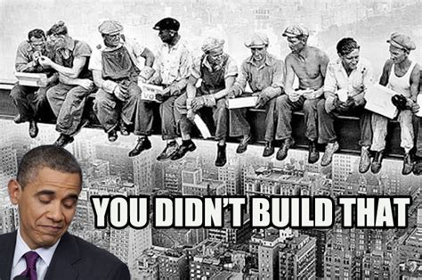 You Didn T Build That Meme - you didn t build that you didn t build that know your meme