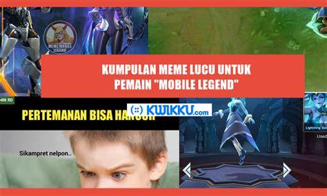 tebakan mobile legend kumpulan meme lucu tentang quot mobile legend quot yang