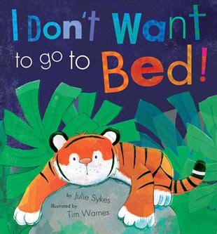 i want to go to bed i don t want to go to bed by julie sykes the children s