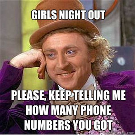 Night Out Meme - girls night out please keep telling me how many phone