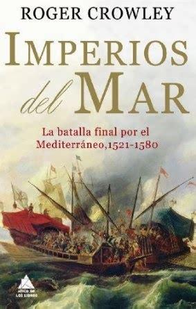 libro las paginas del mar raigambre imperios del mar la batalla final por el mediterr 225 neo 1521 1580 otro libro