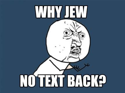 Why U No Meme Generator - meme creator why jew no text back meme generator at