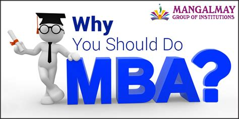 Why Do Get An Mba by Why Should You Do Mba Mangalmay Of Institutions