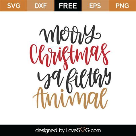 merry christmas ya filthy animal svg cut file lovesvgcom