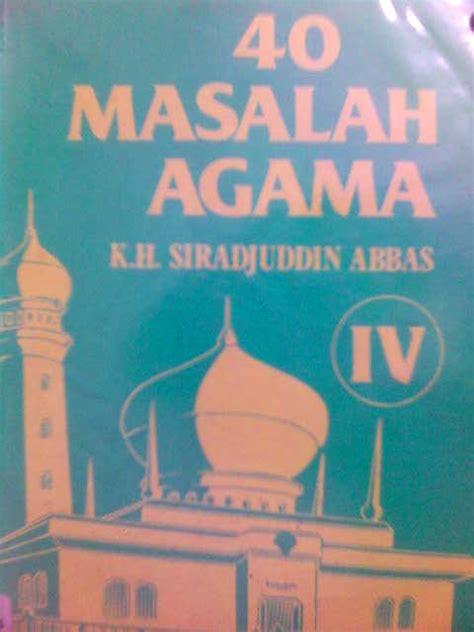 Itiqad Ahlussunah Wal Jamaah Kh Siradjuddin Abbas belajar 40 masalah agama situs baginda ery new