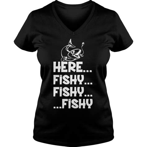 Here Fishy here fishy fishy fishy shirt hoodie tank top v neck t shirt