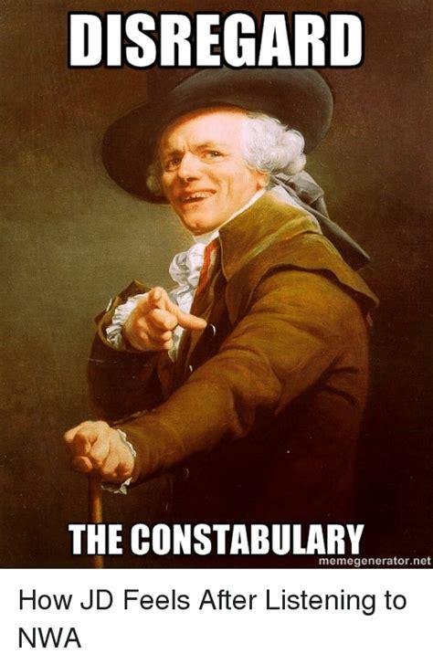 Ducreux Meme Generator - disregard the constabulary memegeneratornet how jd feels