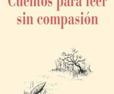 libro sin compasin venganza cuentos para leer sin compasi 243 n de horacio quiroga cronopio mx