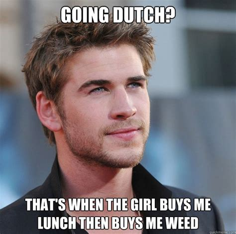 Dutch Memes - going dutch that s when the girl buys me lunch then buys