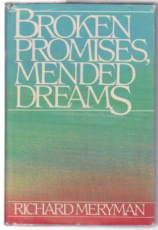 broken but mended books broken promises mended dreams by richard meryman